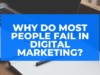 Why Do Most People fail In Digital Marketing