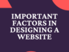 Important Factors In designing a website